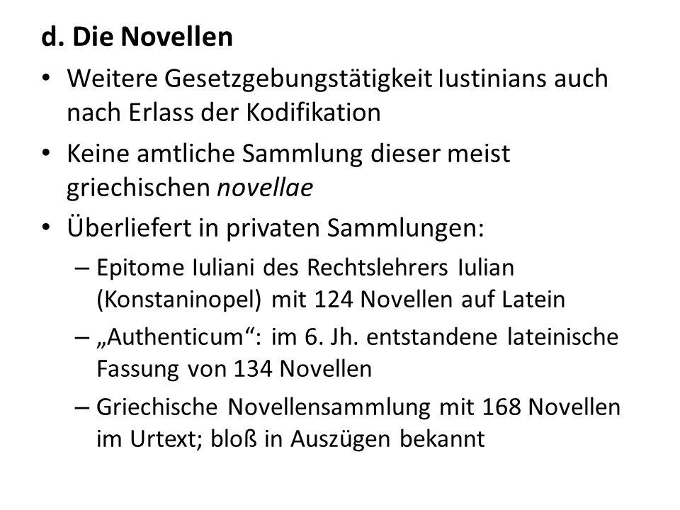 d. Die NovellenWeitere Gesetzgebungstätigkeit Iustinians auch nach Erlass der Kodifikation.