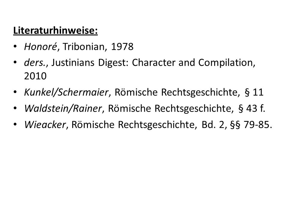Literaturhinweise:Honoré, Tribonian, 1978. ders., Justinians Digest: Character and Compilation, 2010.