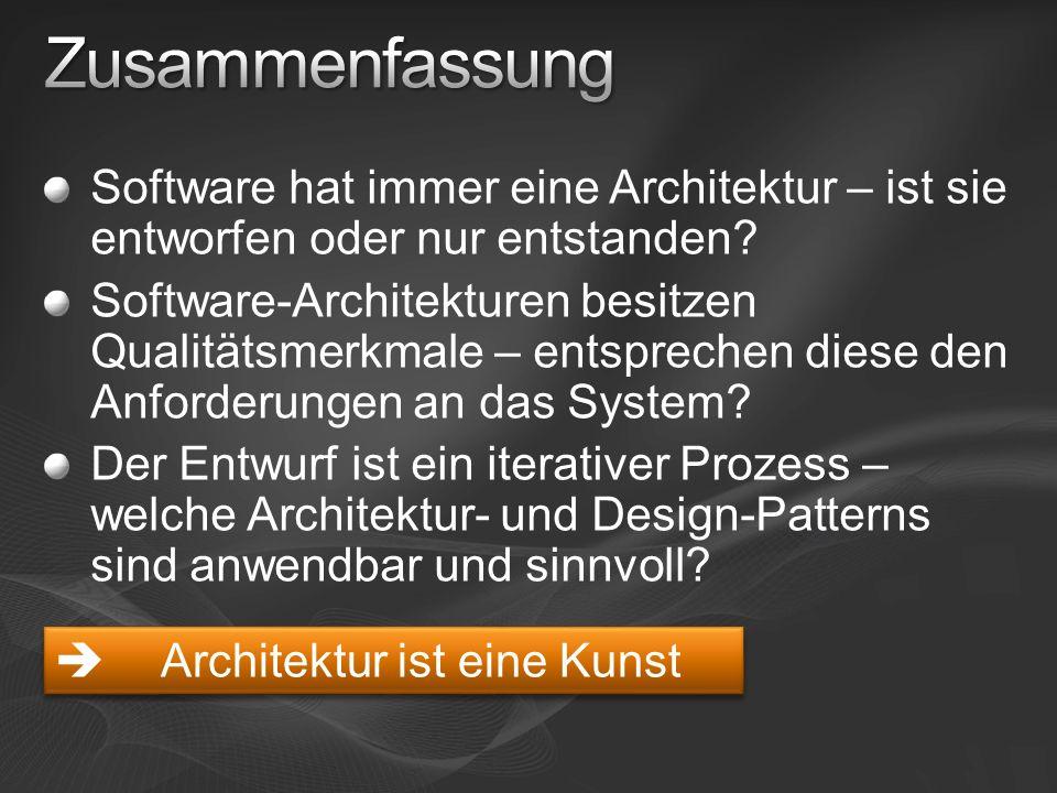 Zusammenfassung Software hat immer eine Architektur – ist sie entworfen oder nur entstanden