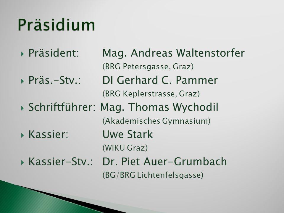 Präsidium Präsident: Mag. Andreas Waltenstorfer (BRG Petersgasse, Graz) Präs.-Stv.: DI Gerhard C. Pammer (BRG Keplerstrasse, Graz)