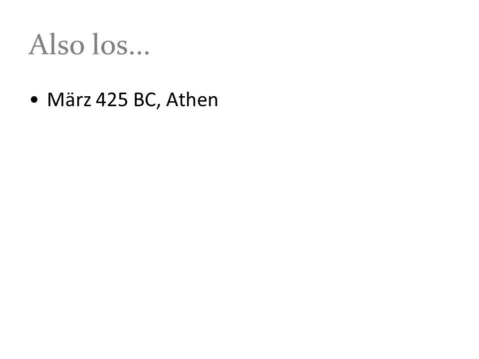 Also los... März 425 BC, Athen