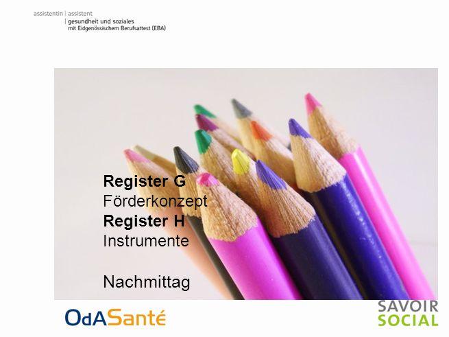 Regiser F Modell - Lehrgang. Register G. Förderkonzept. Register H. Instrumente. Nachmittag.