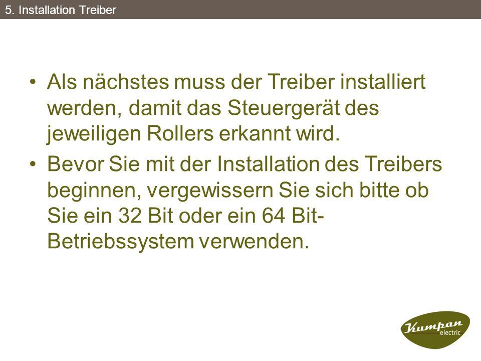 5. Installation Treiber Als nächstes muss der Treiber installiert werden, damit das Steuergerät des jeweiligen Rollers erkannt wird.