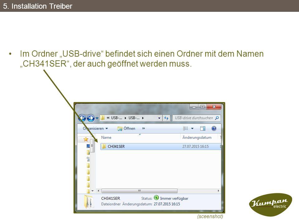 """5. Installation Treiber Im Ordner """"USB-drive befindet sich einen Ordner mit dem Namen """"CH341SER , der auch geöffnet werden muss."""
