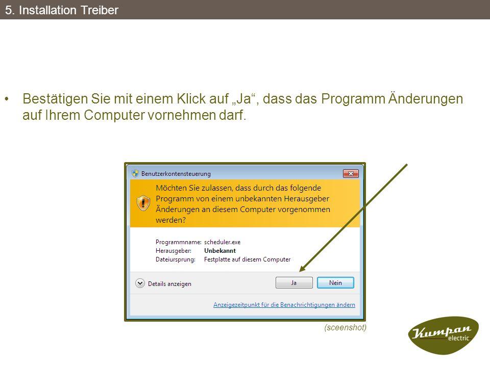 """5. Installation Treiber Bestätigen Sie mit einem Klick auf """"Ja , dass das Programm Änderungen auf Ihrem Computer vornehmen darf."""