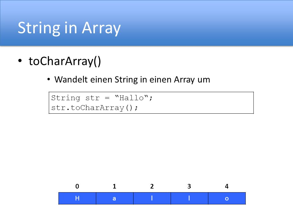 String in Array toCharArray() Wandelt einen String in einen Array um