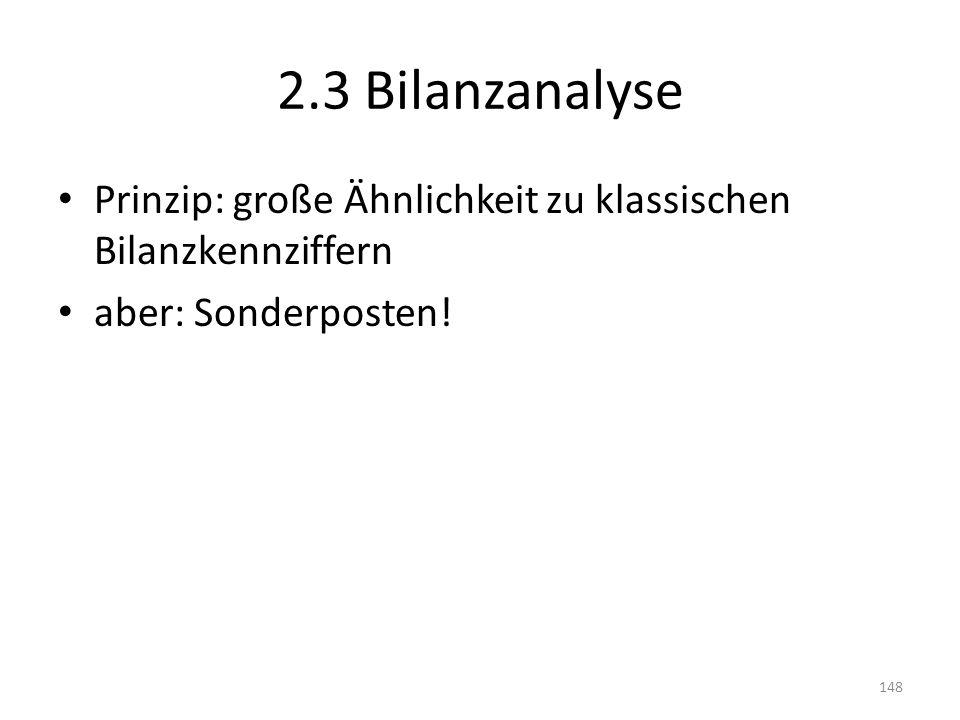 2.3 Bilanzanalyse Prinzip: große Ähnlichkeit zu klassischen Bilanzkennziffern aber: Sonderposten!