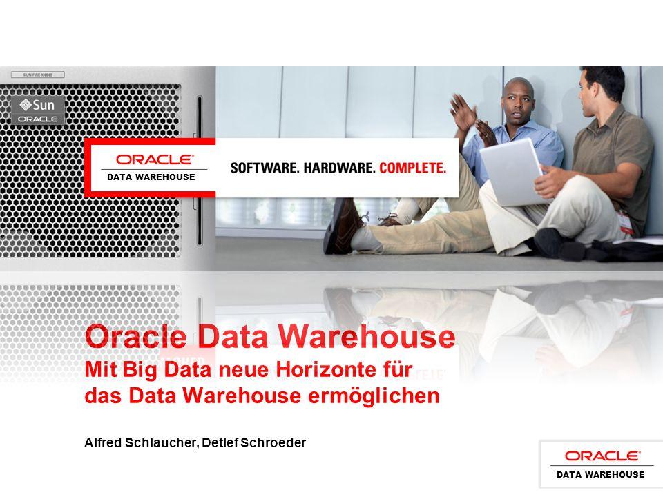 DATA WAREHOUSE Oracle Data Warehouse Mit Big Data neue Horizonte für das Data Warehouse ermöglichen Alfred Schlaucher, Detlef Schroeder.