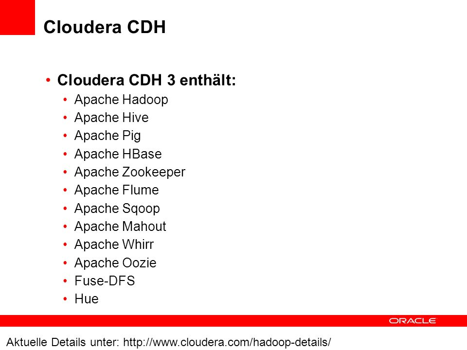 Cloudera CDH Cloudera CDH 3 enthält: Apache Hadoop Apache Hive