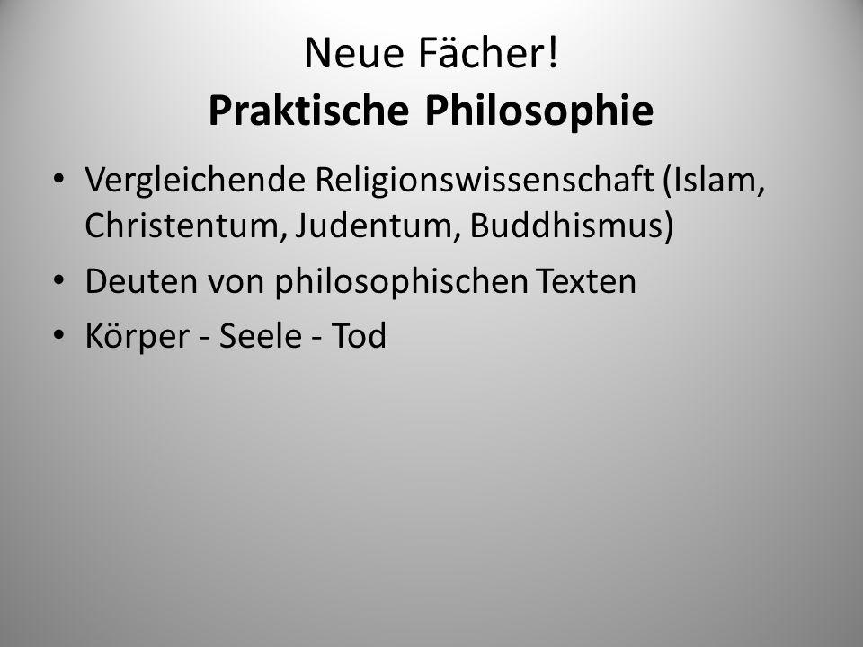 Neue Fächer! Praktische Philosophie