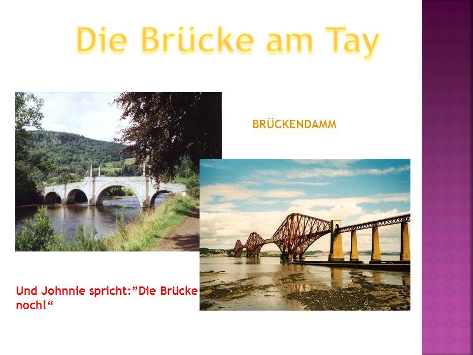 Die Brücke am Tay BRÜCKENDAMM Und Johnnie spricht: Die Brücke noch!