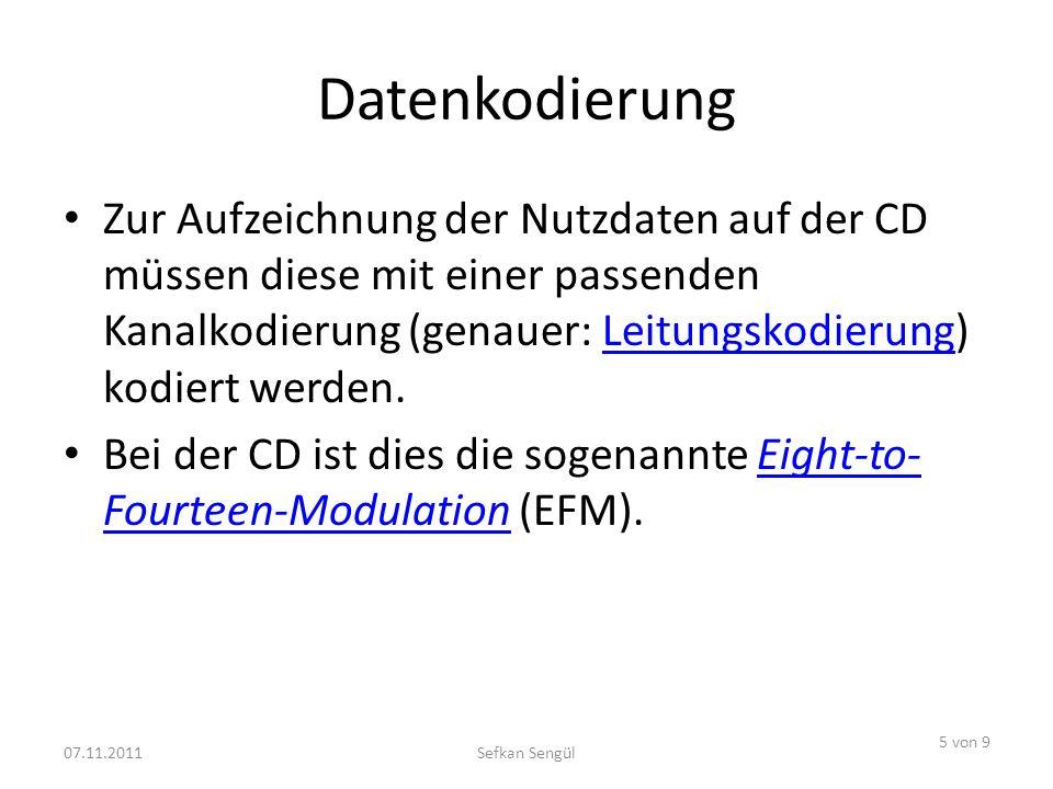 Datenkodierung Zur Aufzeichnung der Nutzdaten auf der CD müssen diese mit einer passenden Kanalkodierung (genauer: Leitungskodierung) kodiert werden.