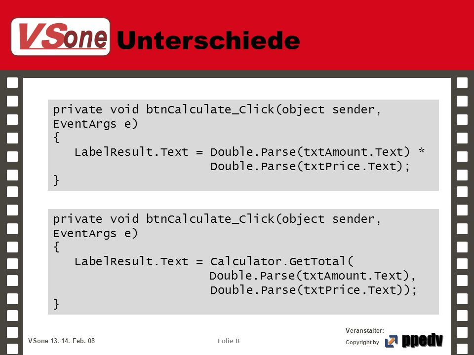Unterschiede private void btnCalculate_Click(object sender, EventArgs e) { LabelResult.Text = Double.Parse(txtAmount.Text) *