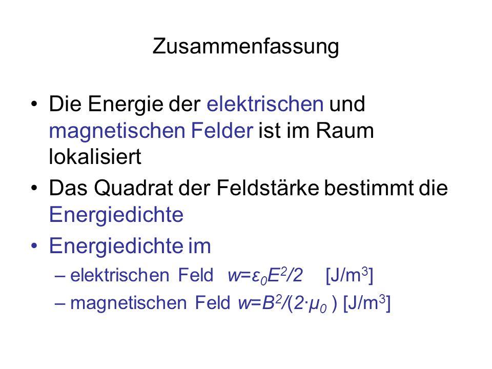 Das Quadrat der Feldstärke bestimmt die Energiedichte Energiedichte im