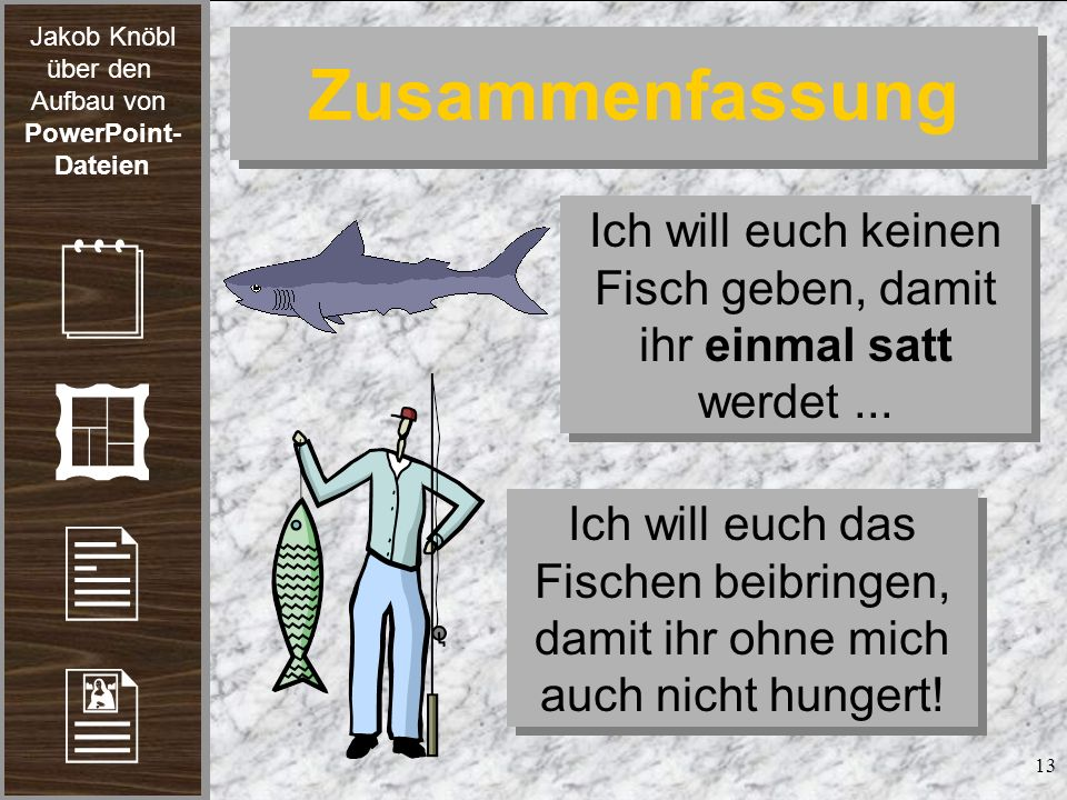 Ich will euch keinen Fisch geben, damit ihr einmal satt werdet ...