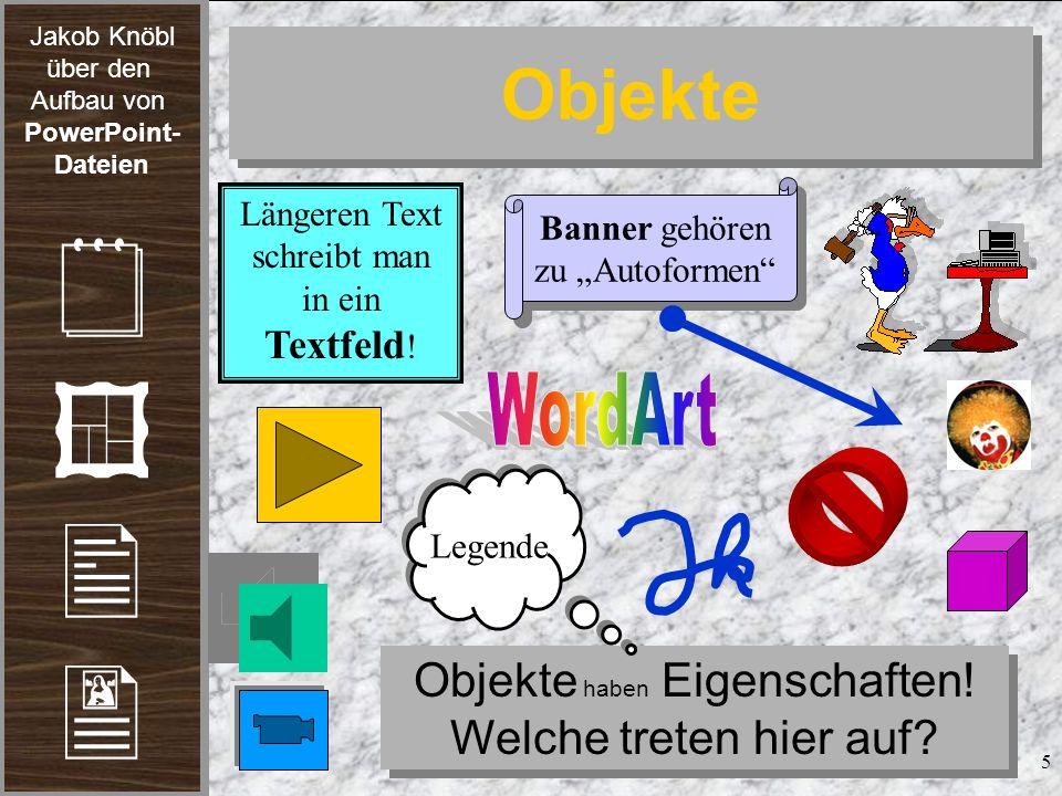 Objekte WordArt Objekte haben Eigenschaften! Welche treten hier auf