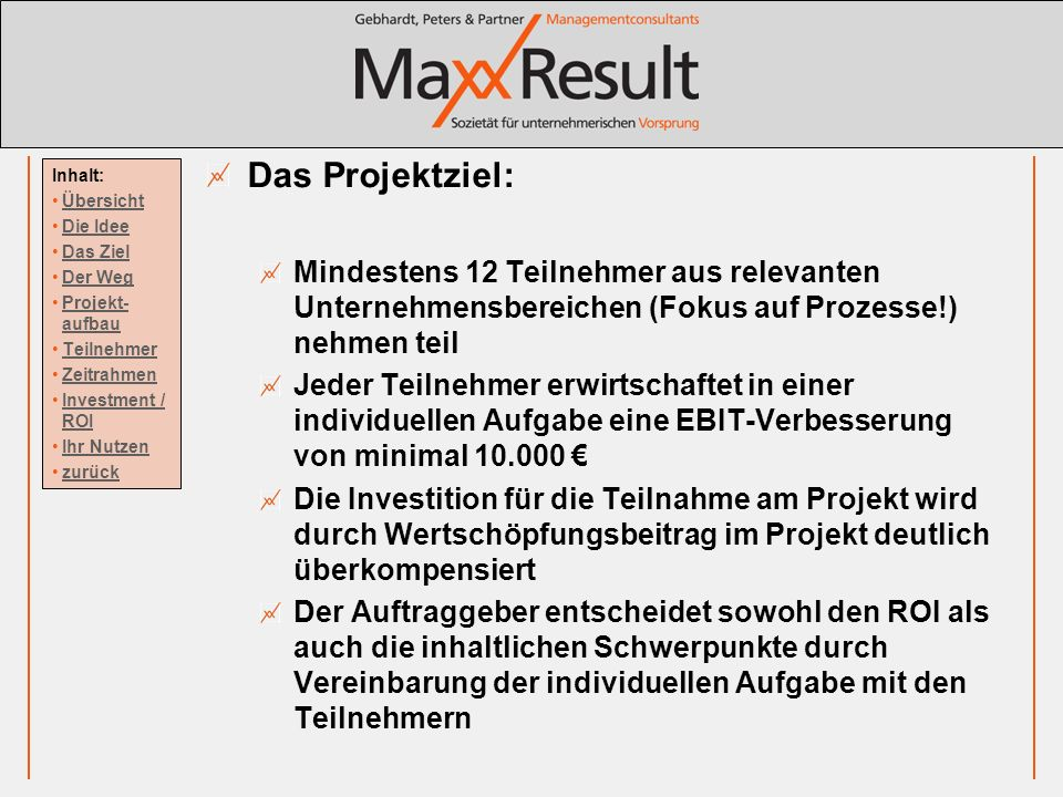 Das Projektziel: Mindestens 12 Teilnehmer aus relevanten Unternehmensbereichen (Fokus auf Prozesse!) nehmen teil.