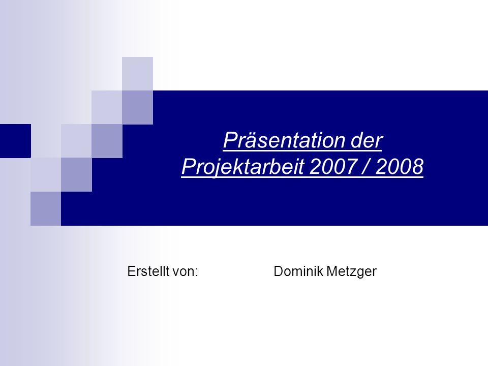 Präsentation der Projektarbeit 2007 / 2008