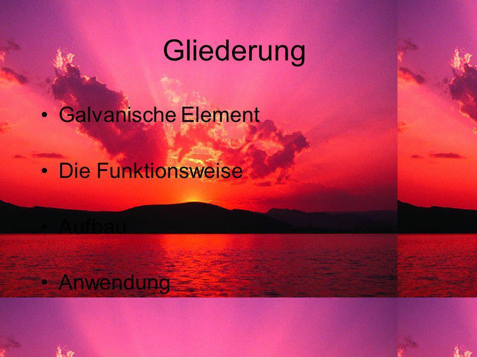 Gliederung Galvanische Element Die Funktionsweise Aufbau Anwendung