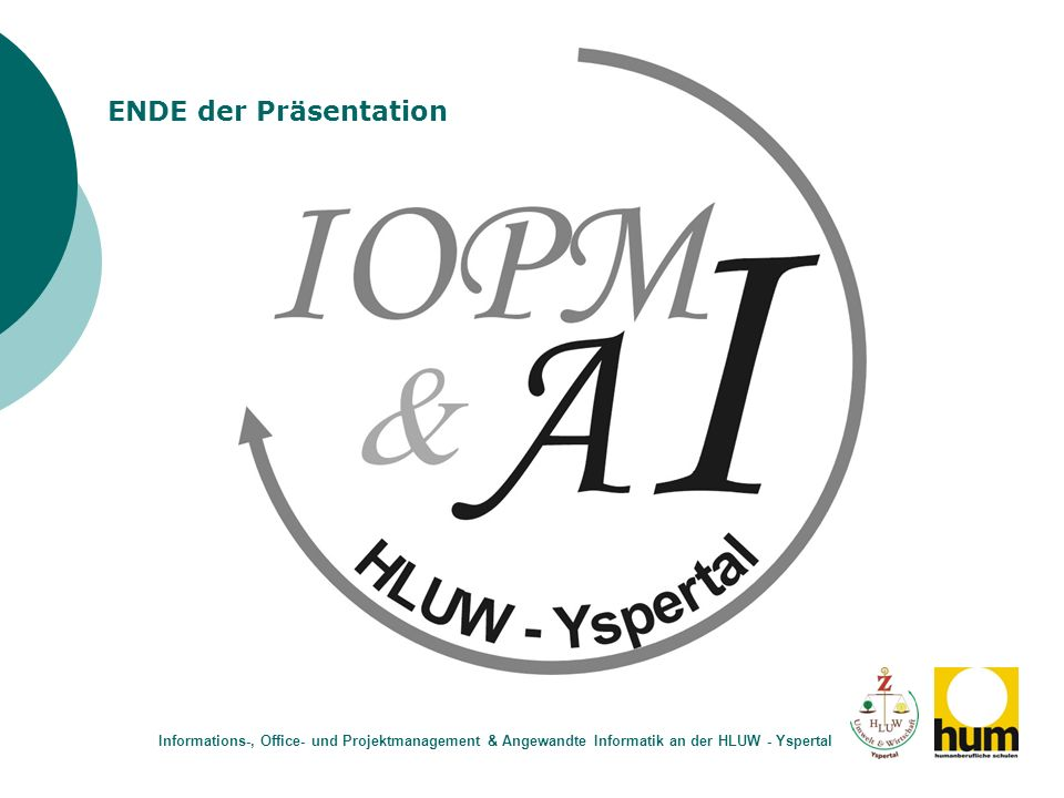 ENDE der Präsentation Informations-, Office- und Projektmanagement & Angewandte Informatik an der HLUW - Yspertal.