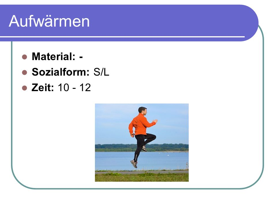 Aufwärmen Material: - Sozialform: S/L Zeit: 10 - 12