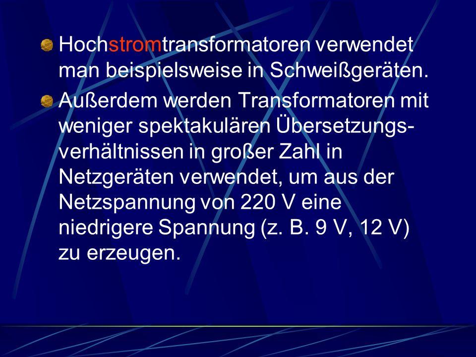 Hochstromtransformatoren verwendet man beispielsweise in Schweißgeräten.