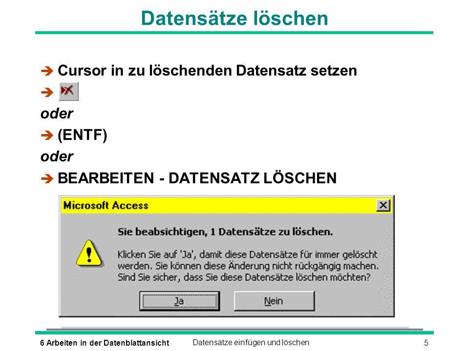 Datensätze löschen Cursor in zu löschenden Datensatz setzen oder