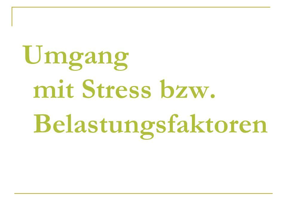 Umgang mit Stress bzw. Belastungsfaktoren