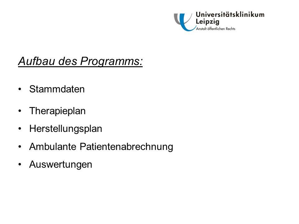 Aufbau des Programms: Stammdaten Therapieplan Herstellungsplan