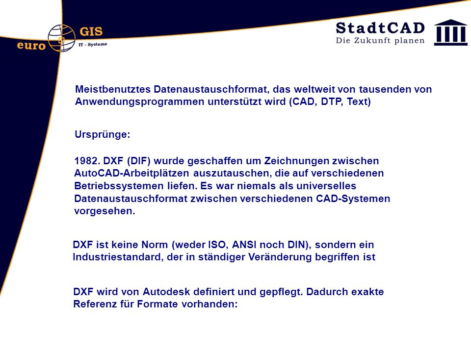 Meistbenutztes Datenaustauschformat, das weltweit von tausenden von Anwendungsprogrammen unterstützt wird (CAD, DTP, Text)