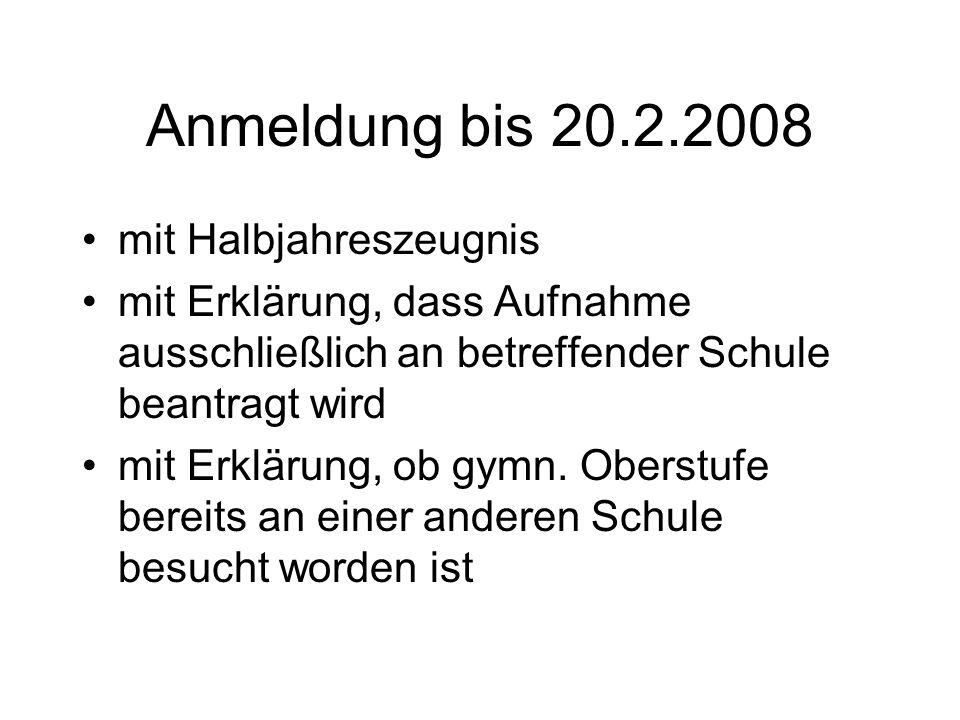 Anmeldung bis 20.2.2008 mit Halbjahreszeugnis