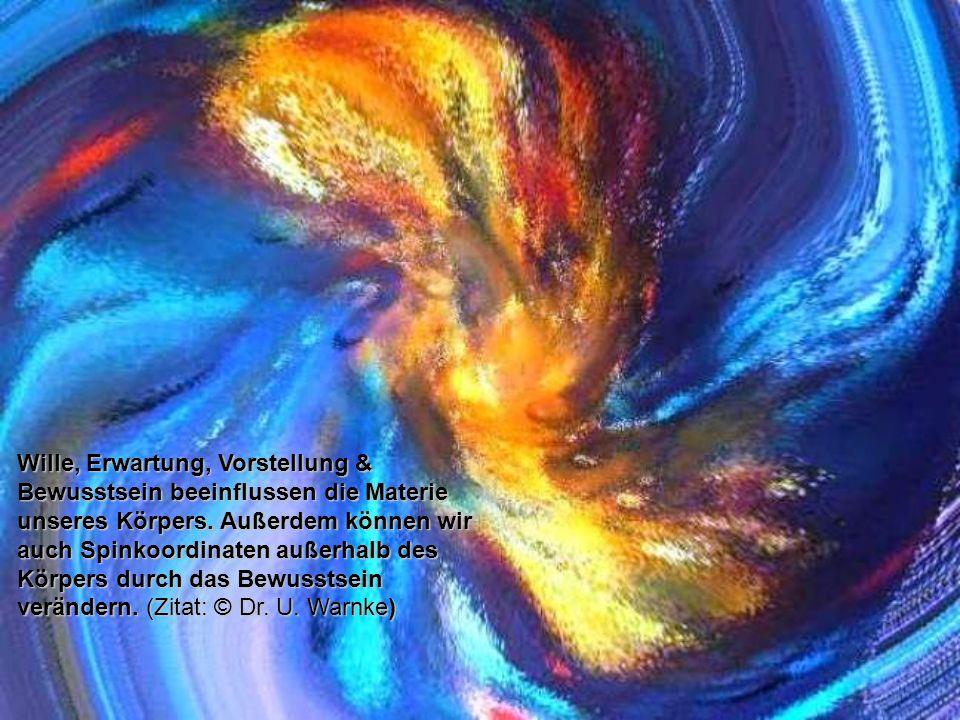 Wille, Erwartung, Vorstellung & Bewusstsein beeinflussen die Materie unseres Körpers.