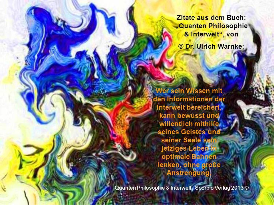 """Zitate aus dem Buch: """"Quanten Philosophie & Interwelt , von"""