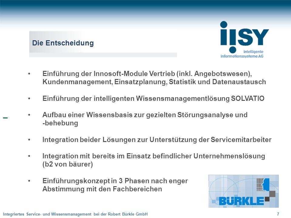 Die Entscheidung Einführung der Innosoft-Module Vertrieb (inkl. Angebotswesen), Kundenmanagement, Einsatzplanung, Statistik und Datenaustausch.