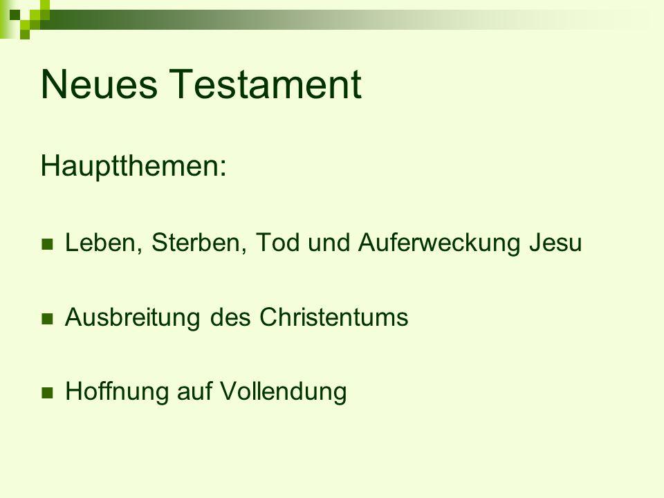 Neues Testament Hauptthemen: Leben, Sterben, Tod und Auferweckung Jesu