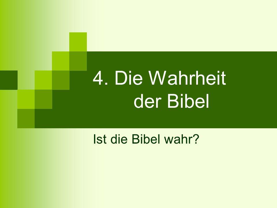 4. Die Wahrheit der Bibel Ist die Bibel wahr
