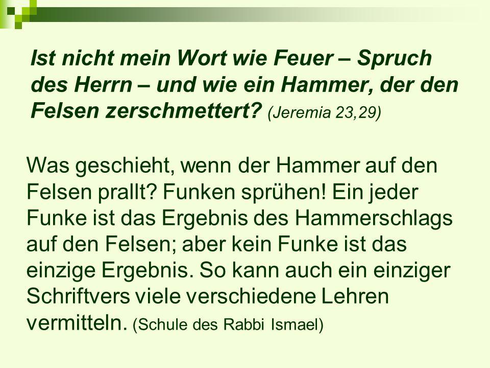 Ist nicht mein Wort wie Feuer – Spruch des Herrn – und wie ein Hammer, der den Felsen zerschmettert (Jeremia 23,29)