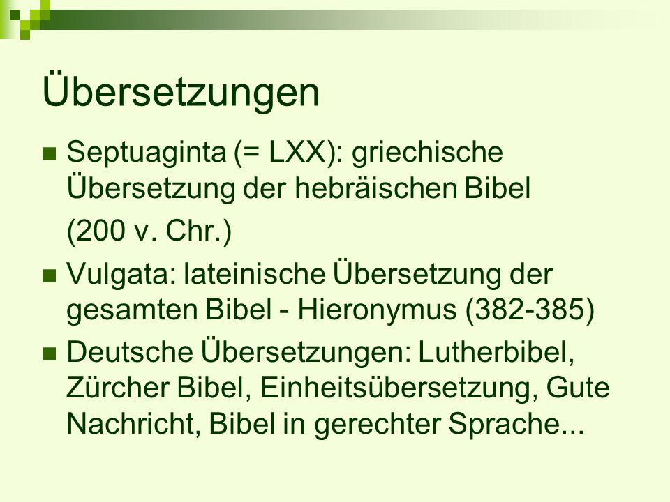 Übersetzungen Septuaginta (= LXX): griechische Übersetzung der hebräischen Bibel. (200 v. Chr.)