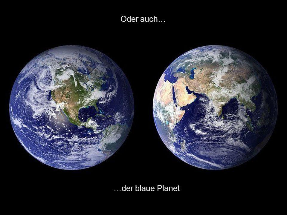 Oder auch… …der blaue Planet