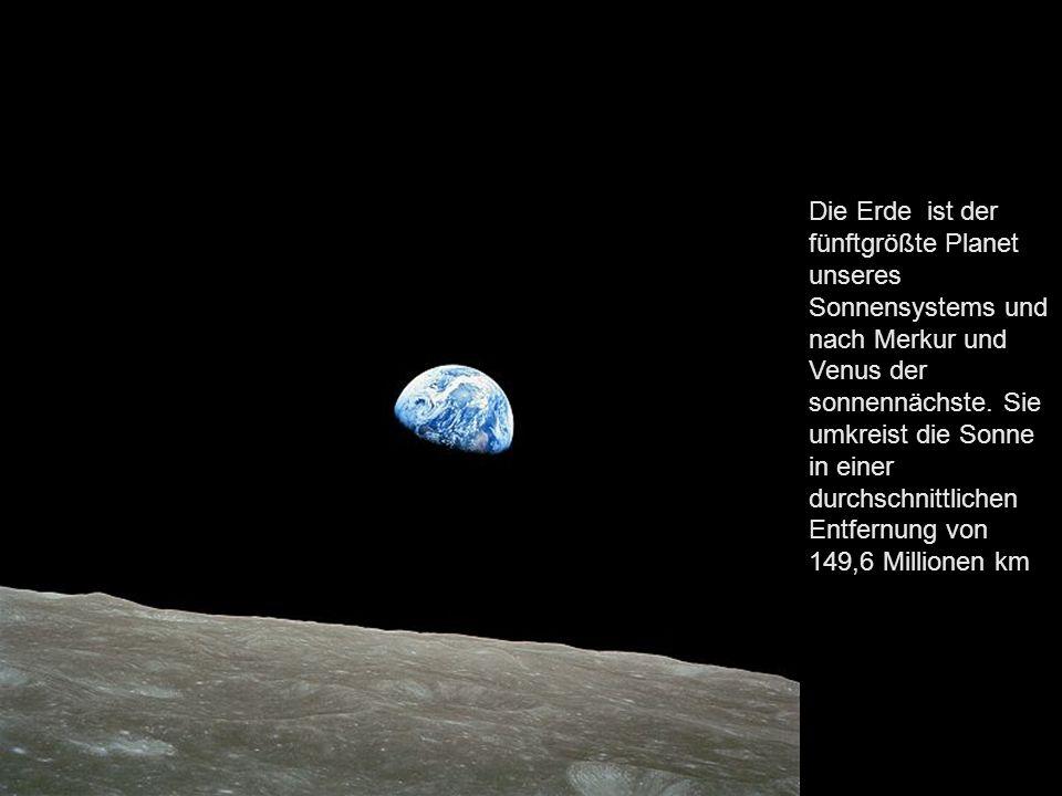 Die Erde ist der fünftgrößte Planet unseres Sonnensystems und nach Merkur und Venus der sonnennächste.