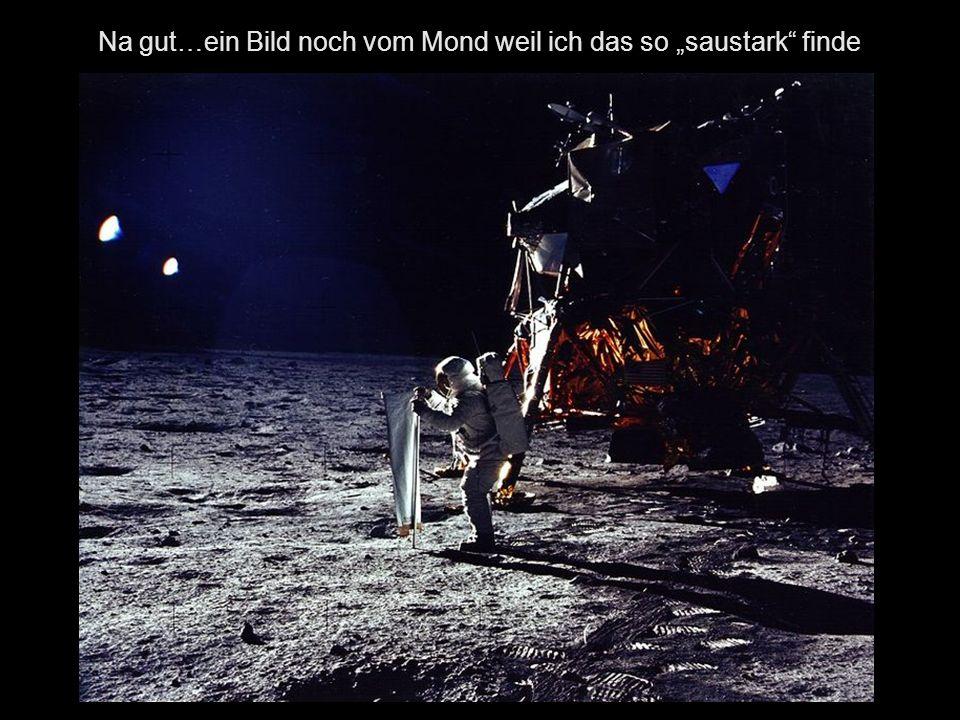 """Na gut…ein Bild noch vom Mond weil ich das so """"saustark finde"""