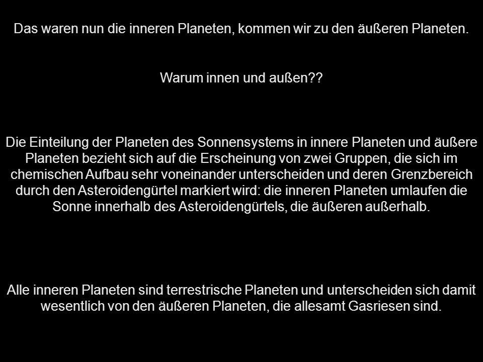 Das waren nun die inneren Planeten, kommen wir zu den äußeren Planeten.