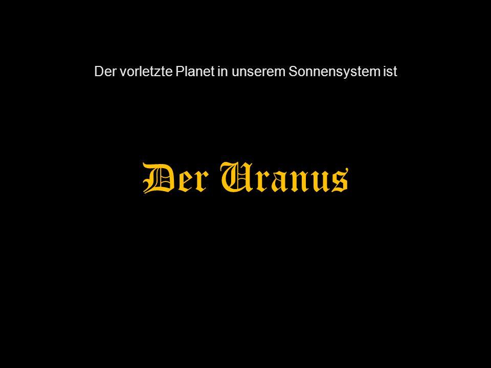 Der vorletzte Planet in unserem Sonnensystem ist