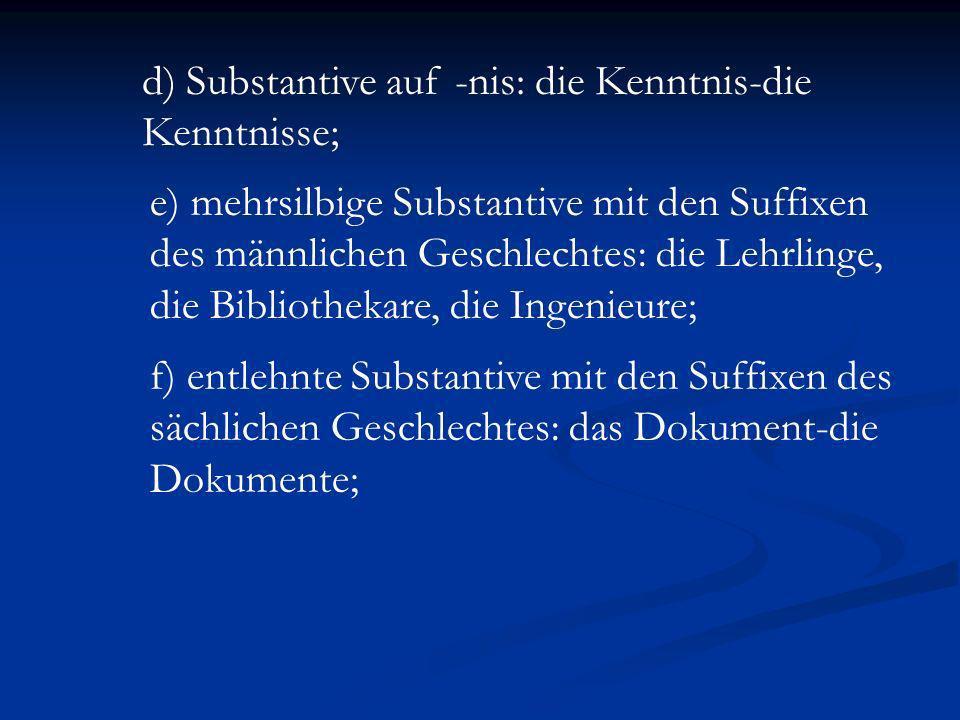 d) Substantive auf -nis: die Kenntnis-die Kenntnisse;