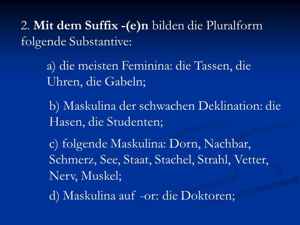 2. Mit dem Suffix -(e)n bilden die Pluralform folgende Substantive: