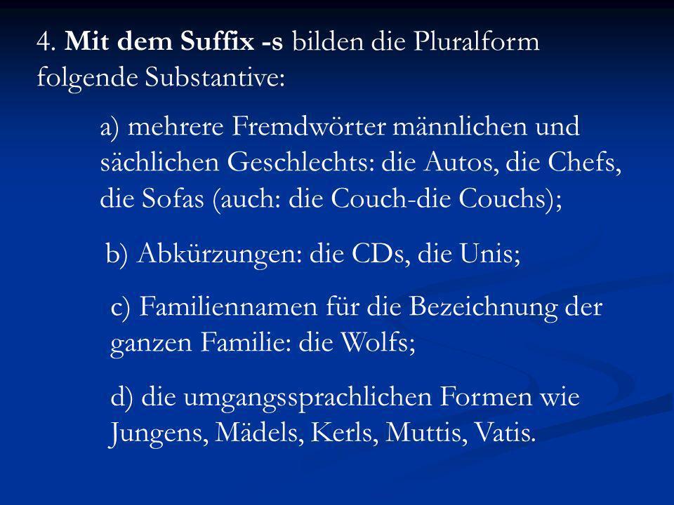 4. Mit dem Suffix -s bilden die Pluralform folgende Substantive: