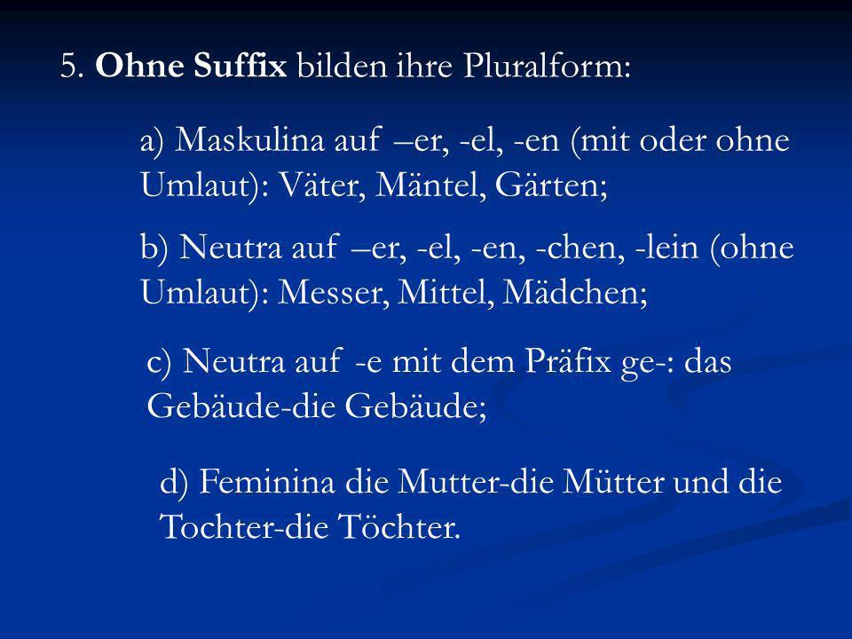 5. Ohne Suffix bilden ihre Pluralform: