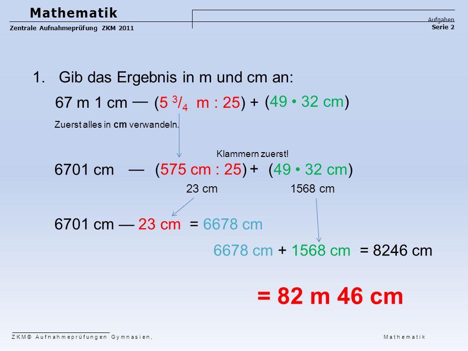 = 82 m 46 cm Gib das Ergebnis in m und cm an: 67 m 1 cm —