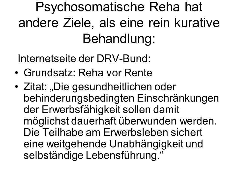 Psychosomatische Reha hat andere Ziele, als eine rein kurative Behandlung: