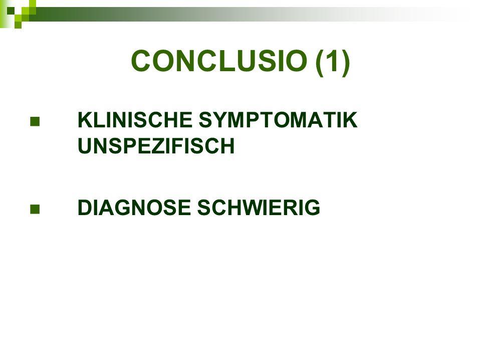 CONCLUSIO (1) KLINISCHE SYMPTOMATIK UNSPEZIFISCH DIAGNOSE SCHWIERIG